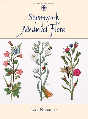 Stumpwork Medieval Flora By Nicholas, Jane